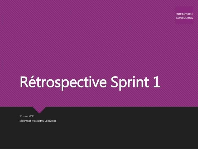 Rétrospective Sprint 1 13 mars 2099 MonProjet @BreakthruConsulting