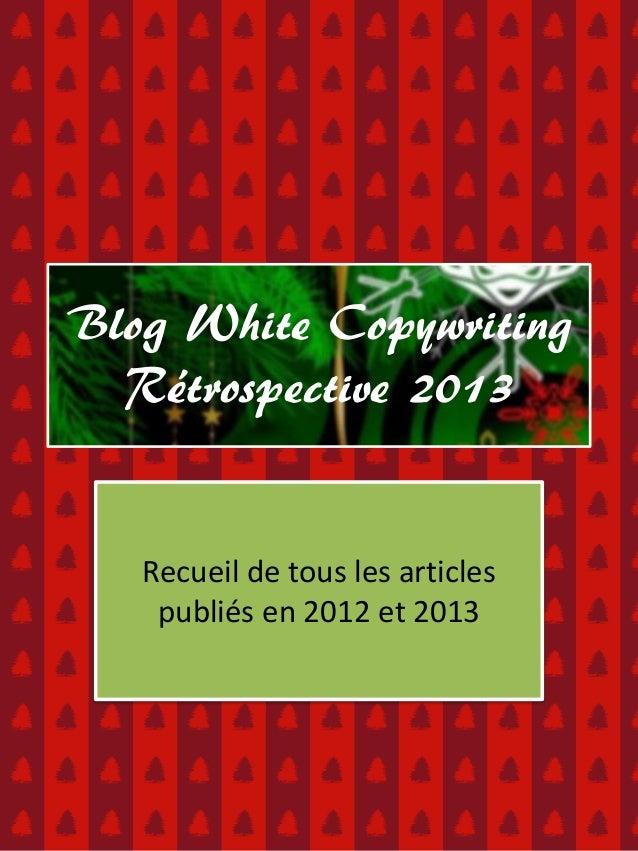 Blog White Copywriting Rétrospective 2013  Recueil de tous les articles publiés en 2012 et 2013