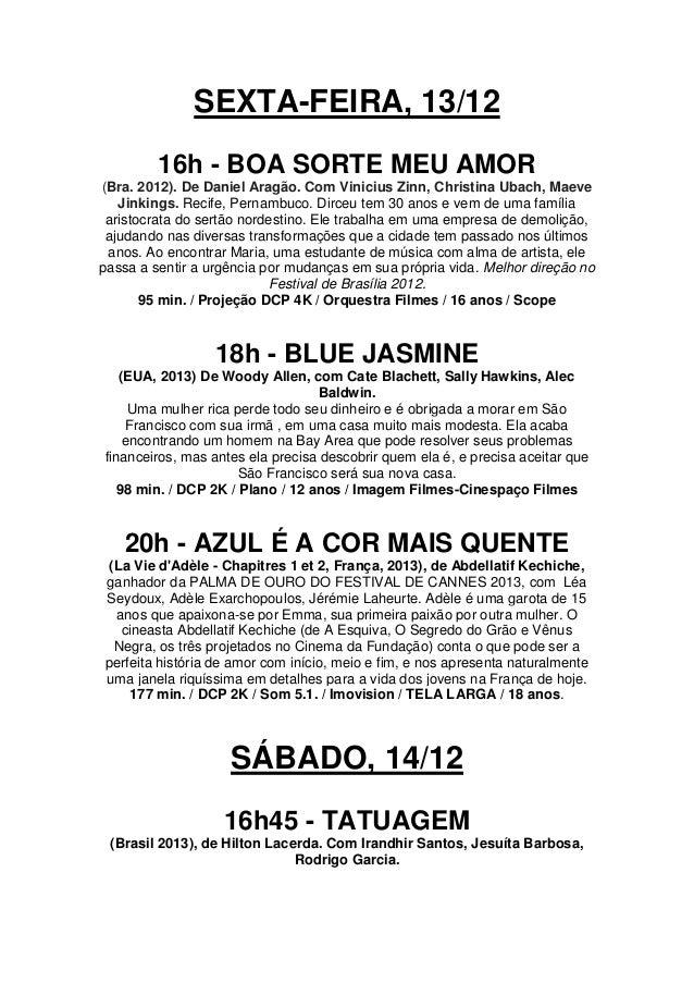 SEXTA-FEIRA, 13/12 16h - BOA SORTE MEU AMOR (Bra. 2012). De Daniel Aragão. Com Vinicius Zinn, Christina Ubach, Maeve Jinki...
