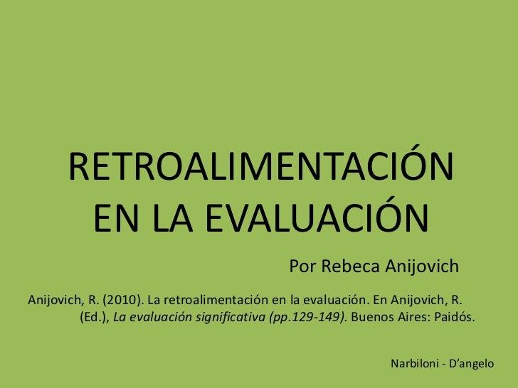 RETROALIMENTACIÓN       EN LA EVALUACIÓN                                              Por Rebeca AnijovichAnijovich, R. (2...