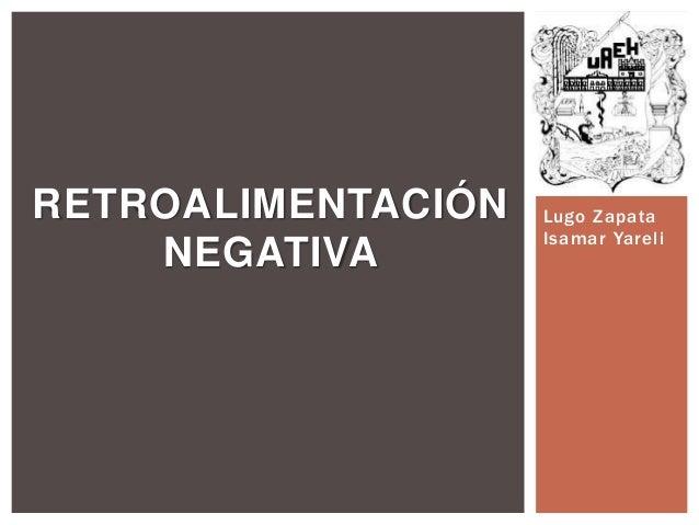 RETROALIMENTACIÓN NEGATIVA  Lugo Zapata Isamar Yareli