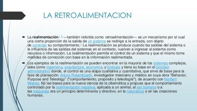 LA RETROALIMENTACION  La realimentación1 2 —también referida como retroalimentación— es un mecanismo por el cual una cier...