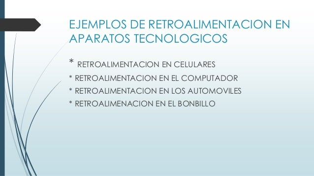 EJEMPLOS DE RETROALIMENTACION EN APARATOS TECNOLOGICOS * RETROALIMENTACION EN CELULARES * RETROALIMENTACION EN EL COMPUTAD...
