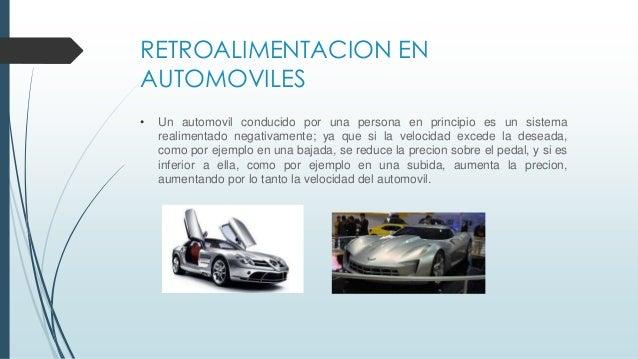 RETROALIMENTACION EN AUTOMOVILES • Un automovil conducido por una persona en principio es un sistema realimentado negativa...