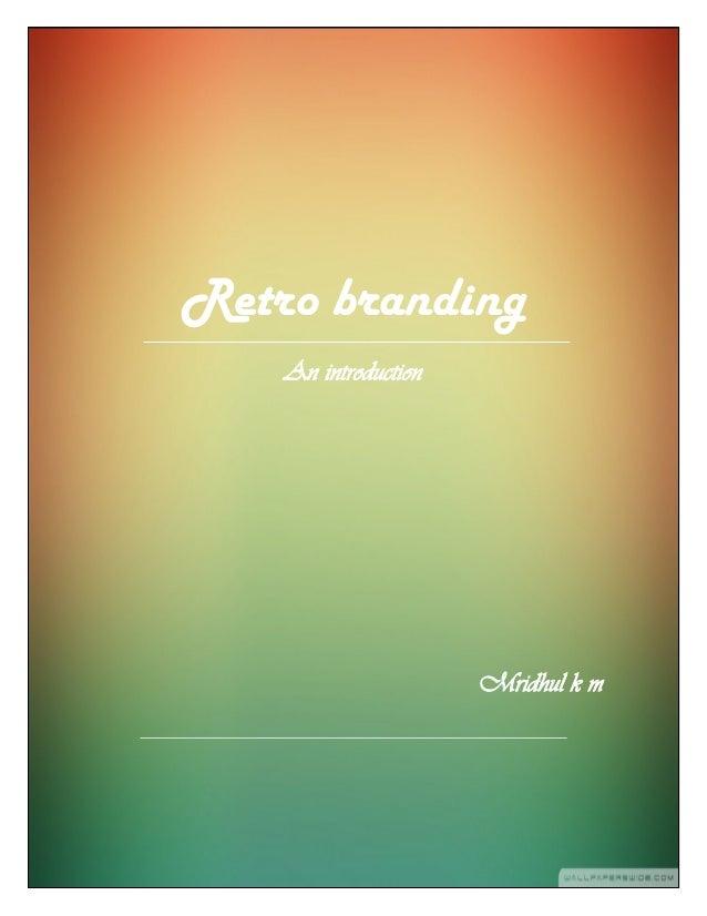 Retro branding An introduction Mridhul k m