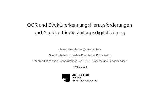 OCR und Strukturerkennung: Herausforderungen und Ansätze für die Zeitungsdigitalisierung Clemens Neudecker (@cneudecker) S...
