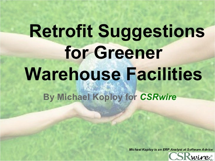 Retrofit Suggestions    for GreenerWarehouse Facilities  By Michael Koploy for CSRwire                    Michael Koploy i...