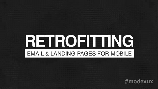 RETROFITTING EMAIL & LANDING PAGES FOR MOBILE #modevux