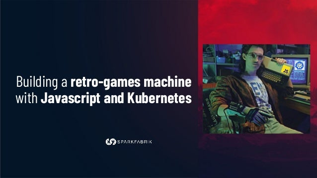 Building a retro-games machine with Javascript and Kubernetes