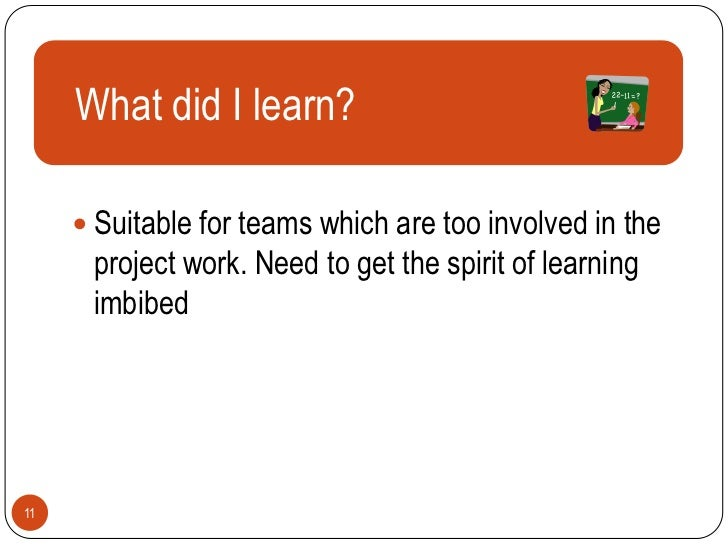 What did I learn?      Text      Suitable for teams which are too involved in the      project work. Need to get the spi...