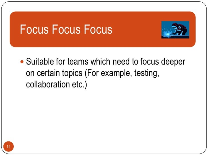 Focus Focus Focus      Text      Suitable for teams which need to focus deeper      on certain topics (For example, test...