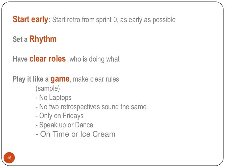 Start early: Start retro from sprint 0, as early as possible     Set a Rhythm     Have clear roles, who is doing what     ...