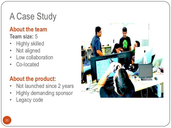 A Case Study     About the team     Team size: 5     • Highly skilled     • Not aligned     • Low collaboration     • Co-l...