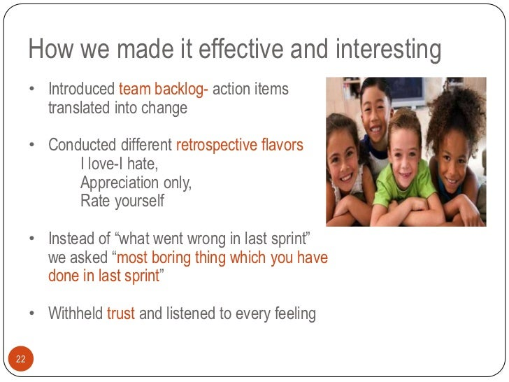 How we made it effective and interesting     • Introduced team backlog- action items       translated into change     • Co...