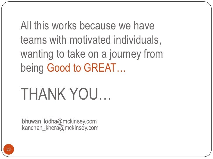 All this works because we have     teams with motivated individuals,     wanting to take on a journey from     being Good ...