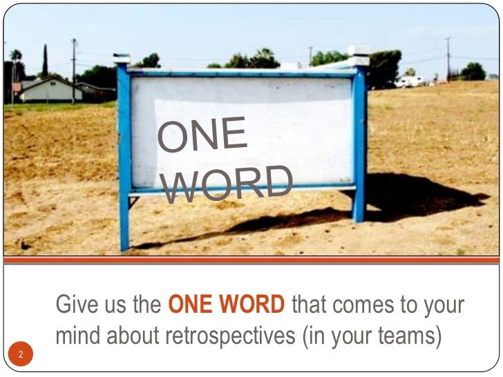 Give us the ONE WORD that comes to your    mind about retrospectives (in your teams)2