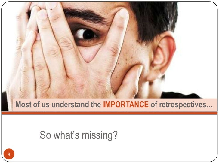 Most of us understand the IMPORTANCE of retrospectives…          So what's missing?4
