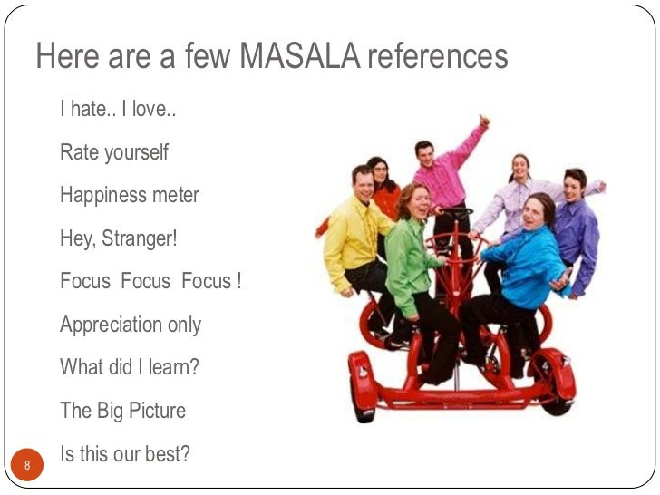 Here are a few MASALA references     I hate.. I love..     Rate yourself     Happiness meter     Hey, Stranger!     Focus ...