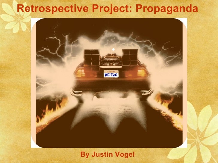 Retrospective Project: Propaganda           By Justin Vogel
