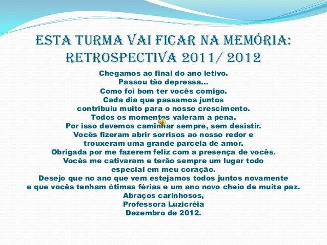 ESTA TURMA VAI FICAR NA MEMÓRIA:     RETROSPECTIVA 2011/ 2012                  Chegamos ao final do ano letivo.           ...