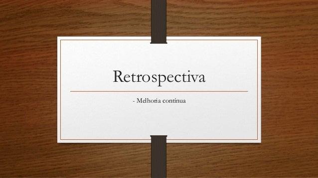 Retrospectiva - Melhoria contínua