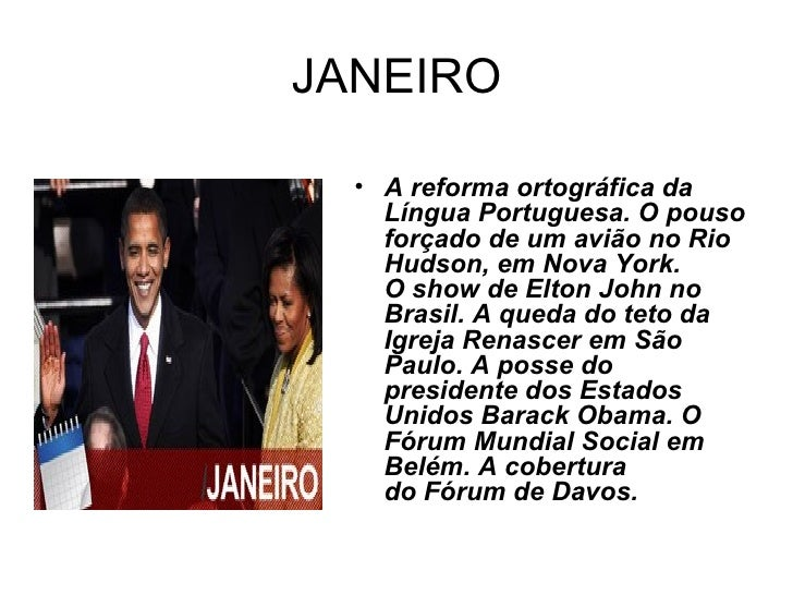 JANEIRO <ul><li>A reforma ortográfica da Língua Portuguesa.O pouso forçado de um avião no Rio Hudson, em Nova York. Osho...