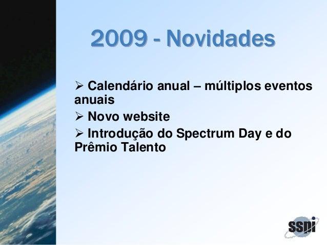 2009 - Novidades  Calendário anual – múltiplos eventos anuais  Novo website  Introdução do Spectrum Day e do Prêmio Tal...