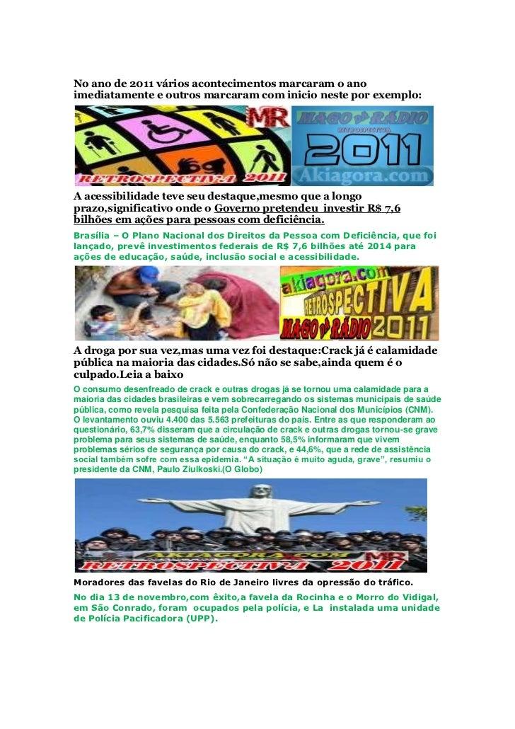No ano de 2011 vários acontecimentos marcaram o anoimediatamente e outros marcaram com inicio neste por exemplo:A acessibi...