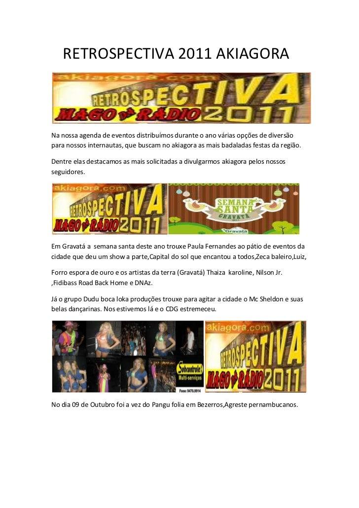 RETROSPECTIVA 2011 AKIAGORANa nossa agenda de eventos distribuímos durante o ano várias opções de diversãopara nossos inte...