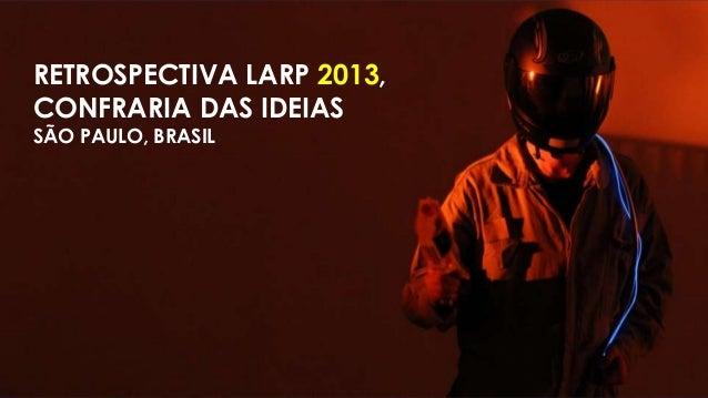 RETROSPECTIVA LARP 2013, CONFRARIA DAS IDEIAS SÃO PAULO, BRASIL