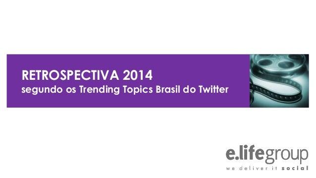 RETROSPECTIVA 2014 segundo os Trending Topics Brasil do Twitter