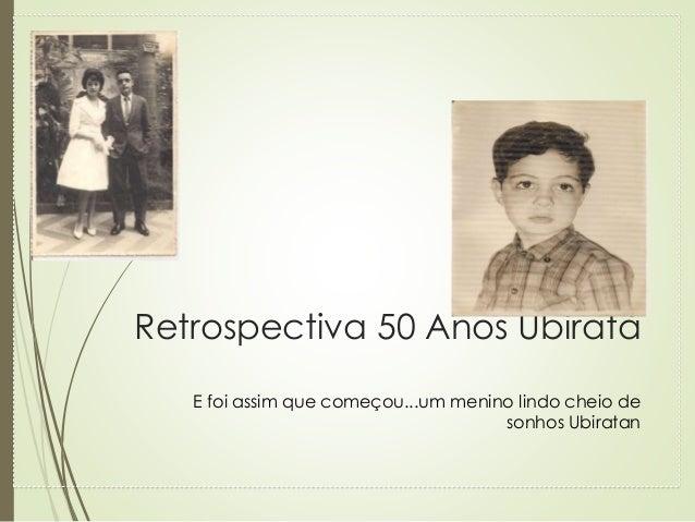 Retrospectiva 50 Anos Ubiratã E foi assim que começou...um menino lindo cheio de sonhos Ubiratan