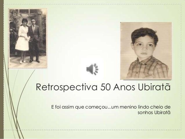Retrospectiva 50 Anos Ubiratã E foi assim que começou...um menino lindo cheio de sonhos Ubiratã