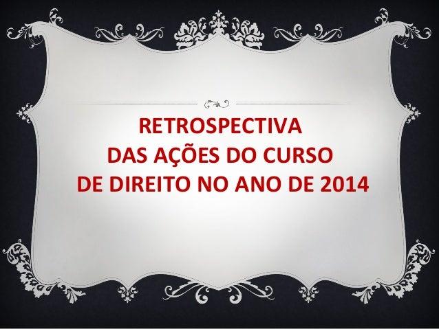 RETROSPECTIVA DAS AÇÕES DO CURSO DE DIREITO NO ANO DE 2014