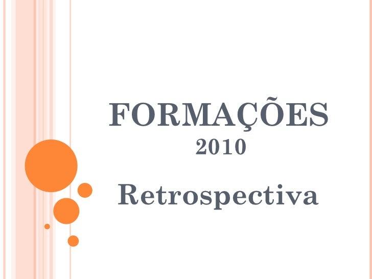 FORMAÇÕES   2010 Retrospectiva