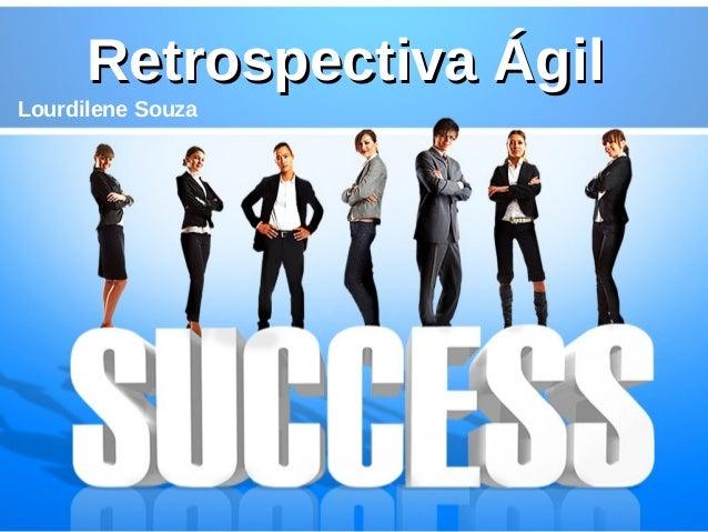 Retrospectiva ÁgilRetrospectiva Ágil Lourdilene Souza