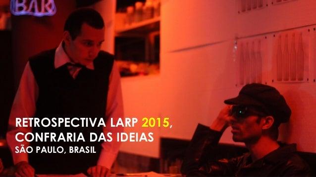 RETROSPECTIVA LARP 2015, CONFRARIA DAS IDEIAS SÃO PAULO, BRASIL