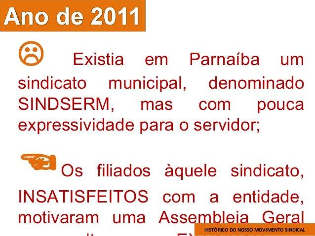  Existia em Parnaíba um sindicato municipal, denominado SINDSERM, mas com pouca expressividade para o servidor; Os filia...