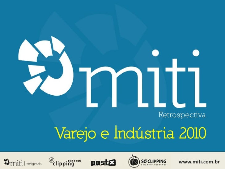Retrospectiva  Varejo e Indústria 2010                     www.miti.com.br