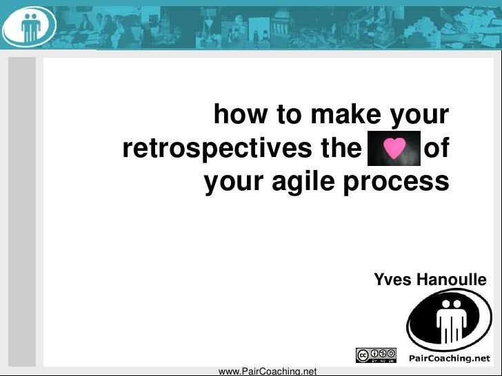 www.PairCoaching.net<br />how to make your retrospectives theof your agile process<br />Yves Hanoulle<br />