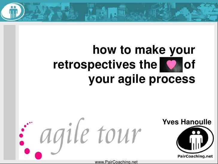 www.PairCoaching.net<br />how to make your retrospectives the 		of your agile process<br />Yves Hanoulle<br />
