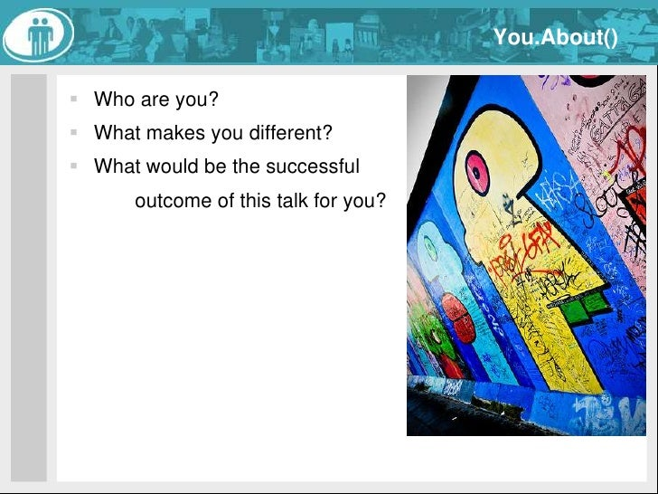 You.About()<br />Who are you?<br />What makes you different?<br />What would be the successful outcome of this talk for y...