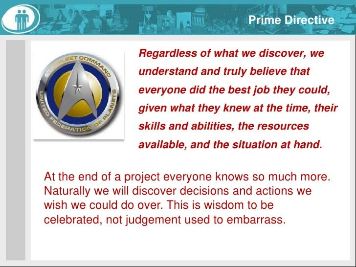 Prime Directive<br />Regardless of what we discover, we understand and truly believe that everyone did the best job they ...