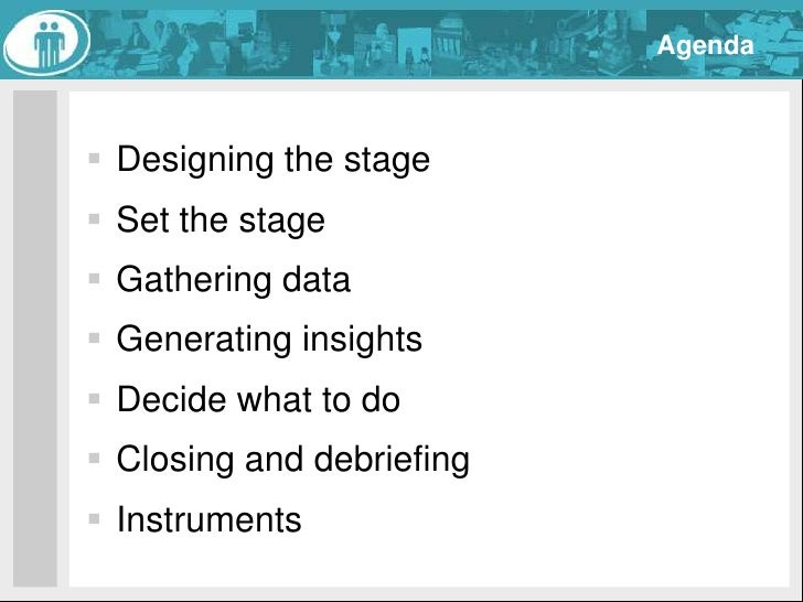 Agenda<br />Designing the stage<br />Set the stage<br />Gathering data<br />Generating insights<br />Decide what to do<br ...