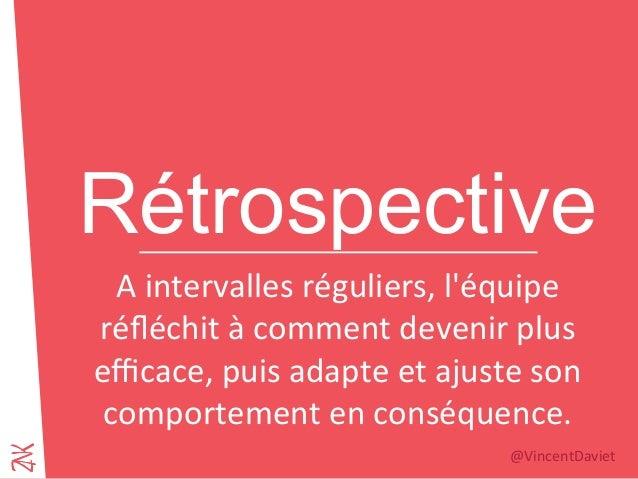 Rétrospective A  intervalles  réguliers,  l'équipe   réfléchit  à  comment  devenir  plus   efficace,  pu...