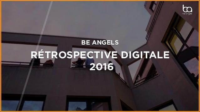 BE ANGELS RÉTROSPECTIVE DIGITALE 2016