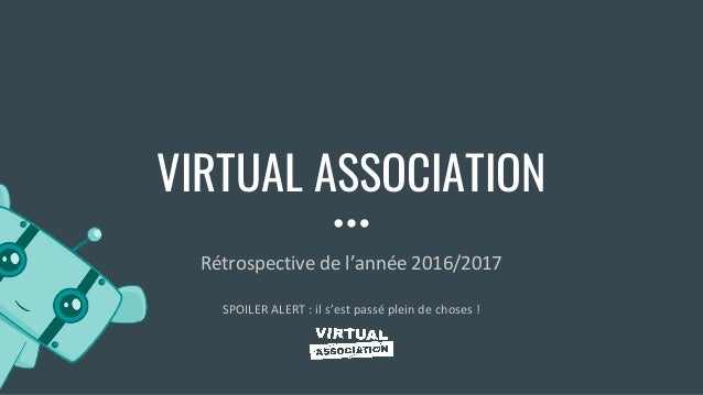 VIRTUAL ASSOCIATION Rétrospective de l'année 2016/2017 SPOILER ALERT : il s'est passé plein de choses !