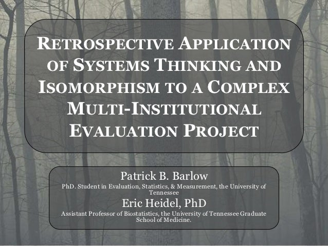 RETROSPECTIVE APPLICATION OF SYSTEMS THINKING ANDISOMORPHISM TO A COMPLEX   MULTI-INSTITUTIONAL   EVALUATION PROJECT      ...