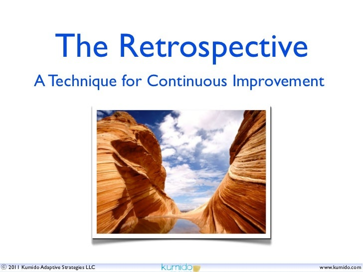 The Retrospective          A Technique for Continuous Improvement2011 Kumido Adaptive Strategies LLC            www.kumido...