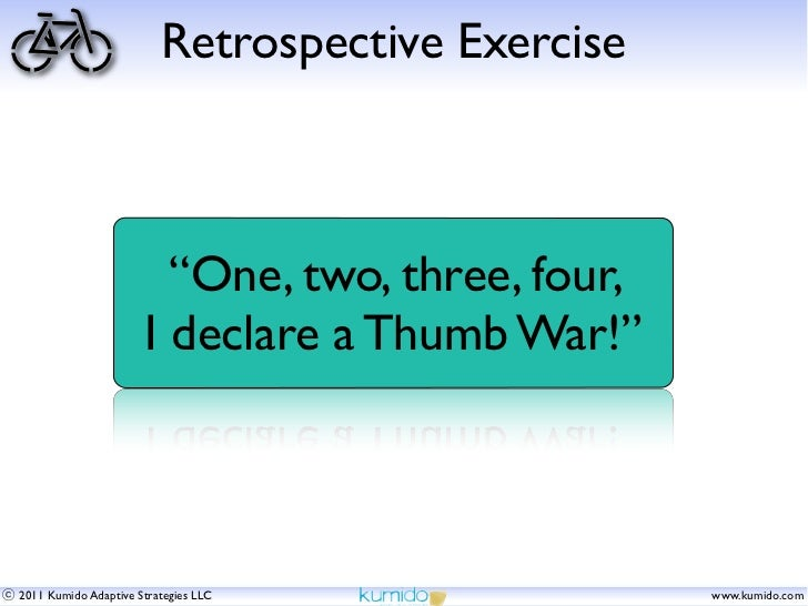 """Retrospective Exercise                        """"One, two, three, four,                      I declare a Thumb War!""""2011 Kum..."""